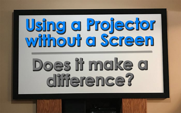 Using a Projector without a screen - Does it make a difference?