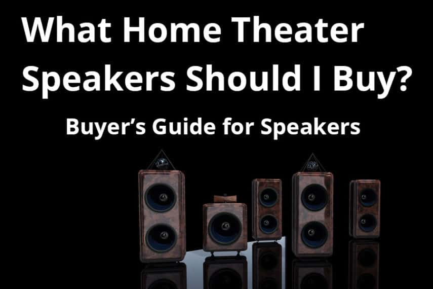 What Home Theater Speakers Should I Buy - Featured Image