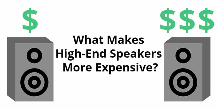 What Makes High-End Speakers More Expensive -  Are Expensive Speakers Really Better?