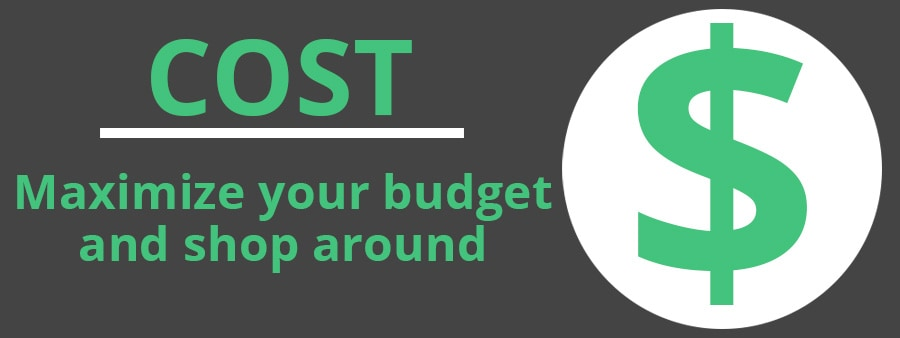 Cost - Maximize Budget and Shop Around
