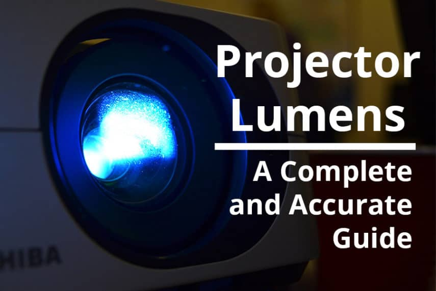Projector Lumens - A Complete and Accurate Guide