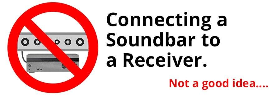 Connecting a Soundbar to a Receiver. Not a good idea....