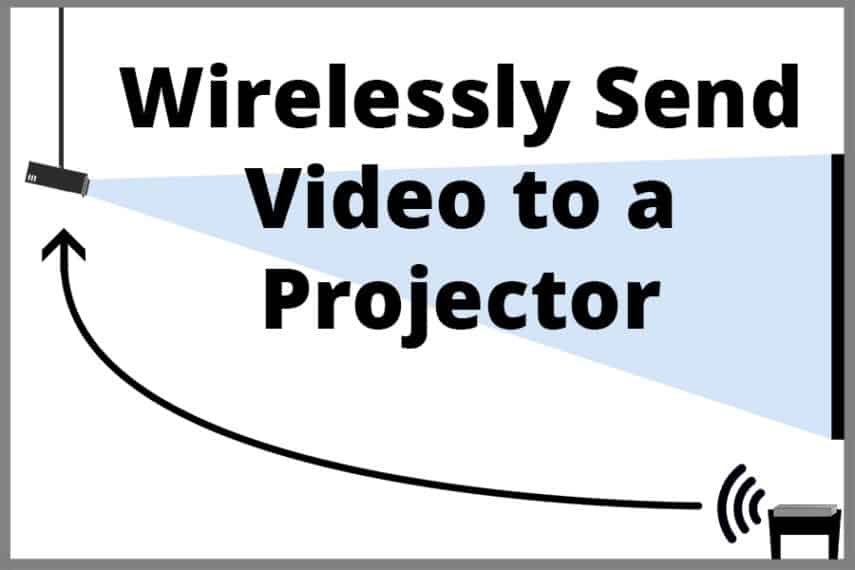 Wirelessly Send Video to Projector