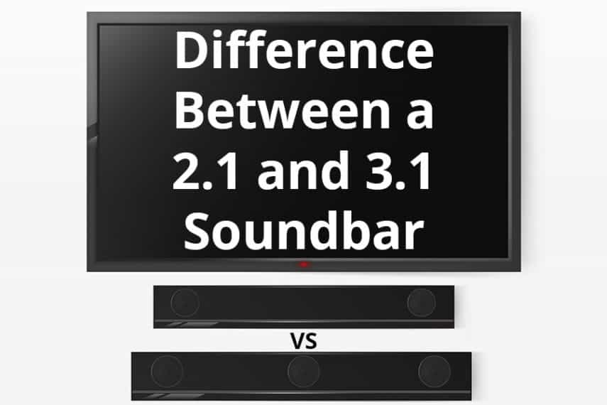 Difference Between a 2.1 and 3.1 Soundbar - Featured Image - Smaller