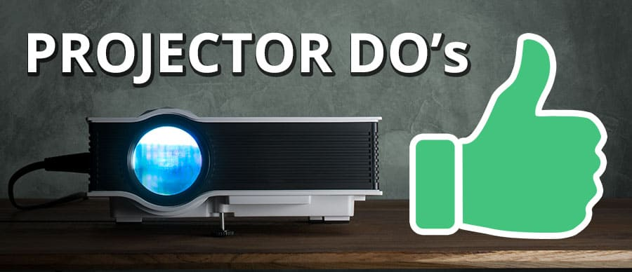 Projector Do's